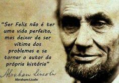 <p></p><p>Ser feliz não é ter uma vida perfeita, mas deixar de ser vítima dos problemas e se tornar o autor da própria história. (Abraham Lincoln)</p>