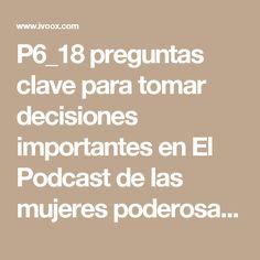 P6_18 preguntas clave para tomar decisiones importantes en El Podcast de las mujeres poderosas en mp3(30/11 a las 22:41:45) 18:33 14326248 - iVoox