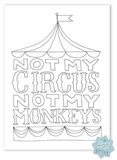 """Not My Circus, Not My Monkeys"" Free Printable from Tried & True - Color however you want!"