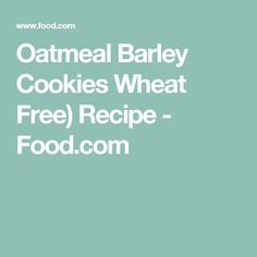 Oatmeal Barley Cookies Wheat Free) Recipe - Food.com