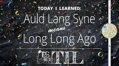 "Auld Lang Syne Means . . . …that ""Auld Lang Syne"" means ""long long ago.""  At least that's the loose definition anyway. Technically, it means ""old long since,"" but that kind of loses something in translation."