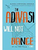 The Adivasi Will Not Dance: Stories, by Hansda Sowvendra Shekhar