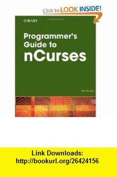Programmers Guide to NCurses (9780470107591) Dan Gookin , ISBN-10: 0470107596  , ISBN-13: 978-0470107591 ,  , tutorials , pdf , ebook , torrent , downloads , rapidshare , filesonic , hotfile , megaupload , fileserve