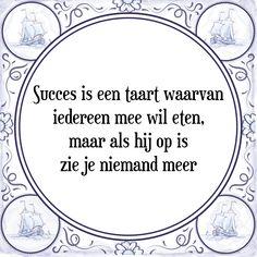 Succes is een taart waarvan iedereen mee wil eten, maar als hij op is zie je niemand meer - Bekijk of bestel deze Tegel nu op Tegelspreuken.nl