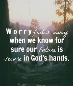 Put life in God's hands :)
