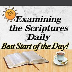 Acts 17: 11Now these were more noble-minded than those in Thes·sa·lo·niʹca, for they accepted the word with the greatest eagerness of mind, carefully examining the Scriptures daily to see whether these things were so.