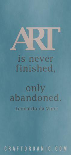 """""""Art is never finished, only abandoned."""" - Leonardo da Vinci *ahem"""