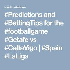 #Predictions and #BettingTips for the #footballgame #Getafe vs #CeltaVigo | #Spain #LaLiga