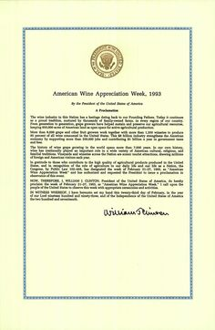 """""""Now, therefore, I, William J. Clinton, President of the United States of America, do hereby proclaim the week of February 21-27, 1993, as """"American Wine Appreciation Week."""" I call upon the people of the United States to observe this week with appropriate ceremonies and activities."""""""