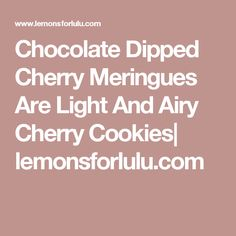 Chocolate Dipped Cherry Meringues Are Light And Airy Cherry Cookies  lemonsforlulu.com