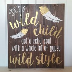 She's a wild child got a rebel soul with a whole lot of gypsy wild style. Pallet Art, Pallet Signs, Wild Child Lyrics, Painted Signs, Wooden Signs, Rustic Signs, Wooden Boards, Painted Wood, Wood Crafts