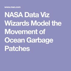 NASA Data Viz Wizards Model the Movement of Ocean Garbage Patches