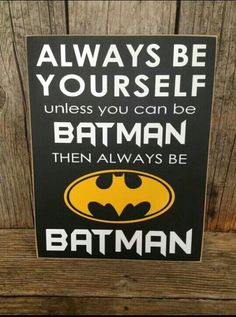 Man Cave Ideas - Always Be Batman - Wall Sign-- Totally making for the hubs!