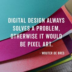 """""""Digital design always solves a problem, otherwise it would be pixel art"""""""