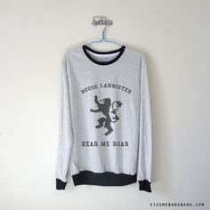 House Lannister Sweatshirt $15.99 ;  Hear me Roar ; Jamie Lannister ; Game of Thrones Crewneck Sweater ; House Sigil ; Graphic Tee ; Quote ; Shop more #GoT items at http://kissmebangbang.com/product-category/game-of-thrones/
