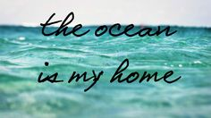 The ocean is my home <3