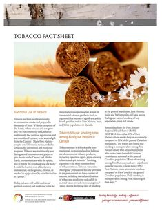 Tobacco Fact Sheet - Stripped of its traditional spiritual, cultural, and medicinal value, tobacco misuse is related to a number of preventable diseases and early death. In addition to detailing health impacts, including smoking during pregnancy and second hand smoke, the fact sheet provides a number of concrete steps communities can take to reduce the rates of smoking and other tobacco misuse.