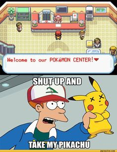 Shut up and take my Pikachu. RIGHT?! It takes forever!