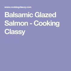 Balsamic Glazed Salmon - Cooking Classy