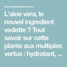 L'aloe vera, le nouvel ingredient vedette ? Tout savoir sur cette plante aux multiples vertus : hydratant, anti-âge ... Mais comment l'utiliser ? Aloevera Plante, Aloe Vera, Moisturizer, Everything