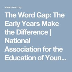 The Word Gap: The Early Years Make the Difference Magazines For Kids, National Association, New Words, Young Children, Teaching Resources, Vocabulary, Gap, Education, How To Make