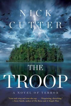 The Troop  by Nick Cutter  Author links: Goodreads  Published by: Simon and Schuster  on February 25, 2014  Genres: Horror