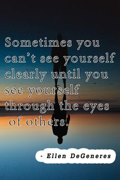 """Inspirational Quotes // """"Sometimes you can't see yourself clearly until you see yourself through the eyes of others."""" - Ellen DeGeneres #LBSDailyInspiration"""