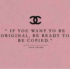 Coco Chanel quote originality If you want to be original, be ready to be copied.