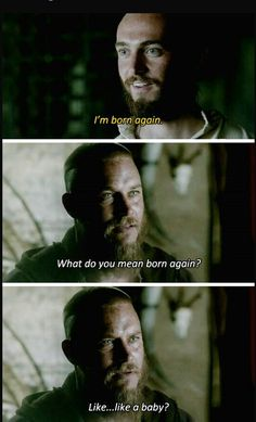 """Athelstan and Ragnar. """"What do you mean born again? Like.. like a baby? Hey Jesus got asked the same question its not that stupid lol"""