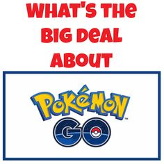 What's the big deal about Pokemon Go?! And why one mom is encouraging her son to play!