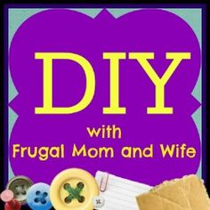 Frugal Mom and Wife: Do It Yourself! Yes You Can!