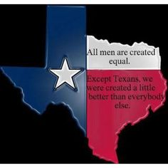 All men are created equal. Except Texans, we were created a little better than everybody else. Texas Homes, Texans, Told You So, Leaves, Convenience Store
