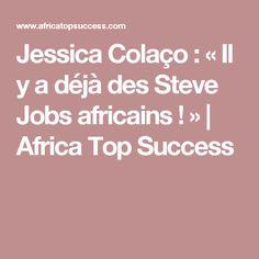 Jessica Colaço : «Il y a déjà des Steve Jobs africains !»   Africa Top Success
