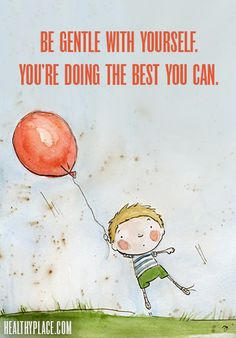 Positive Quote: Be gentle with yourself. You're doing the best you can. www.HealthyPlace.com