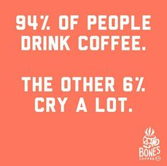 I only cry when I'm out of coffee lol