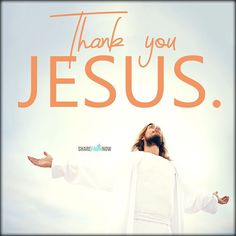 God and Jesus Christ :Thank you Jesus. Thank You Jesus, God Jesus, God Loves Me, Jesus Loves, I Love You Lord, Jesus Christ Quotes, Wonderful Counselor, Jesus Is Risen, Get Closer To God