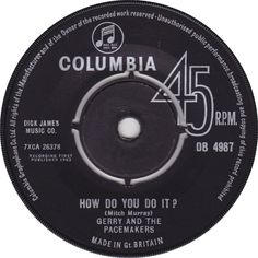 Gerry And The Pacemakers - How Do You Do It? (Columbia) No.1 (Mar '63) > https://www.youtube.com/watch?v=qN-8oFU3yIg