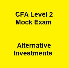 If you're considering the CFA qualification, it's important to fully clue up on all the requirements now. One of the tough challenges is passing all three levels of the exam and you need to have an effective study plan to be able to achieve the success as you expected. 22 Free CFA Level 2 Mock Exam Questions and Answers on Alternative Investments will be a powerful tool to help you improve your performance when the exam is coming