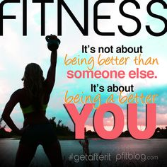 Fitness - It's all about you. Don't try to be better than someone else, just try to be better. #getafterit