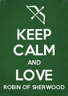 KEEP CALM AND LOVE ROBIN OF SHERWOOD