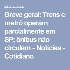 Greve geral: Trens e metrô operam parcialmente em SP; ônibus não circulam - Notícias - Cotidiano