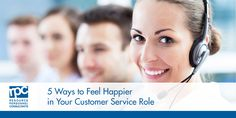 5 Ways to Feel Happier in Your Customer Service Role -  Customer service can be very rewarding when you're helping people solve problems, but it can also be very stressful and demanding. A string of tough days puts you at risk of losing some of the enthusiasm you once had. Negative morale often leads to lower productivity and may affect your...