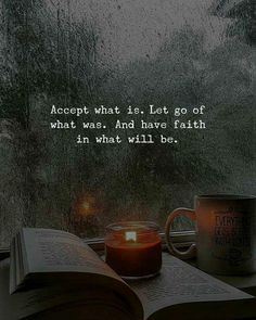Accept what is. Let go of what was. And have faith in what will be.