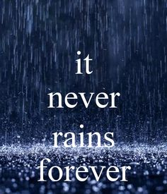 it never rains forever