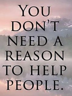 Helping someone in need is one of the best feeling you could ever have. You don't need a reason to help...