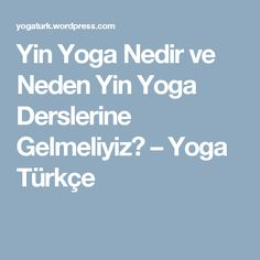 Yin Yoga Nedir ve Neden Yin Yoga Derslerine Gelmeliyiz? – Yoga Türkçe