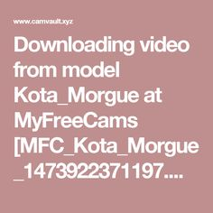 Downloading video from model Kota_Morgue at MyFreeCams [MFC_Kota_Morgue_1473922371197.mp4] from MEGA :: CamVault