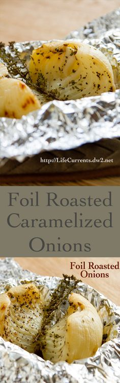 Foil Roasted Caramelized Onions: The easy way to caramelize an onion. Great for topping a pizza, or putting into a taco, or just about anything! by Life Currents
