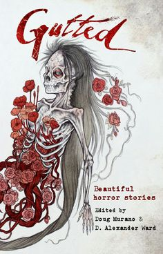 """Gutted: Beautiful Horror Stories""  ***  Doug Murano and D. Alexander Ward  (2016)"