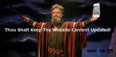 """The 10 Commandments Of Internet Marketing For Urgent Care – 9 Blogging 9th Commandment of Internet Marketing for Urgent Care, """"Thou Shalt Keep Thy Website Content Updated""""! – Blogging"""